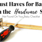 Must Haves For Baby from the Hardware Store