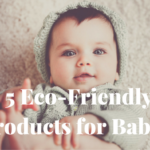 5 Eco-Friendly Products for Babies