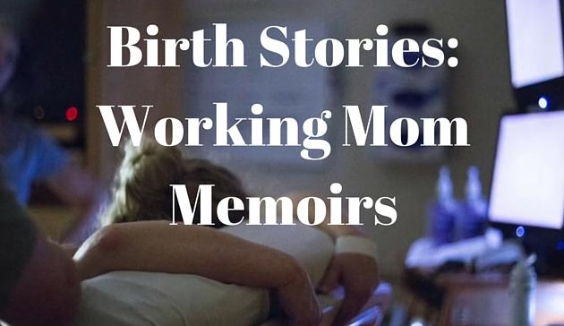 the Working Mom Memoirs Birth Stories