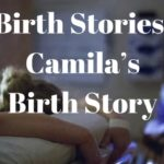 Birth Stories: Camila's Birth Story