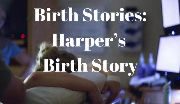 Birth Stories: Harper's Birth Story