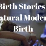Birth Stories: A Natural Modern Birth