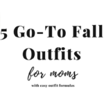 5 Go-to Fall Outfits for Moms
