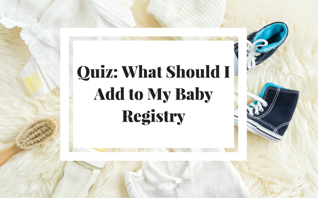WHat should I add to my registry? Take this quiz to find out!