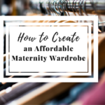 How to Shape an Affordable Maternity Wardrobe