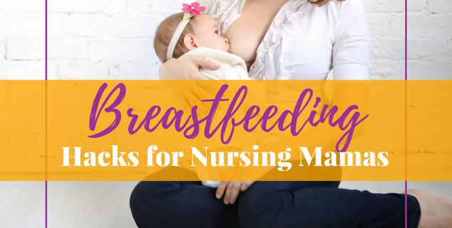 Breastfeeding Hacks for Nursing Mamas