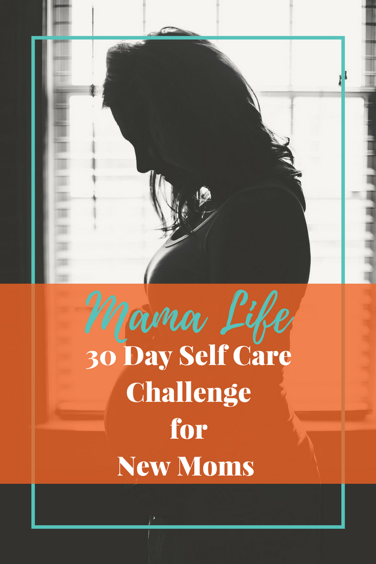 30 Day Self Care Challenge for New Moms - Taking a moment of everyday for you amidst chaos of the first few months of motherhood #selfcare #maternityleave #newmom #momlife #momchallenge