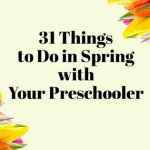 31 Things to Do in Spring with Your Preschooler