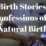 Birth Stories: Confessions of a Natural Birth