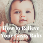How to Relieve Your Gassy Baby