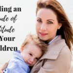 Instilling an Attitude of Gratitude in Your Children