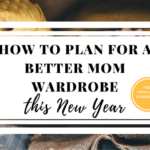 How to plan for a better mom wardrobe this new year (+ free printable worksheet)