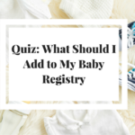 Quiz: What Should I Add to My Baby Registry
