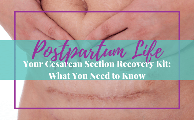 Your Cesarean Section Recovery Kit: What You Need to Know