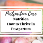 How Nutrition Helps You Recover and Thrive in Postpartum
