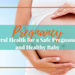 Make Sure Your Oral Health Care is not Harming Your Pregnancy