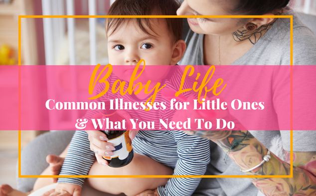 Common Illnesses for Little Ones & What You Need To Do
