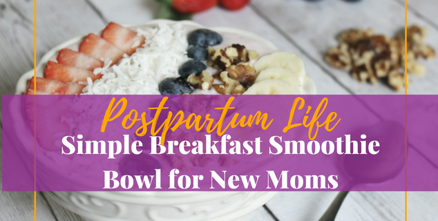 Simple Breakfast Smoothie Bowl for New Moms
