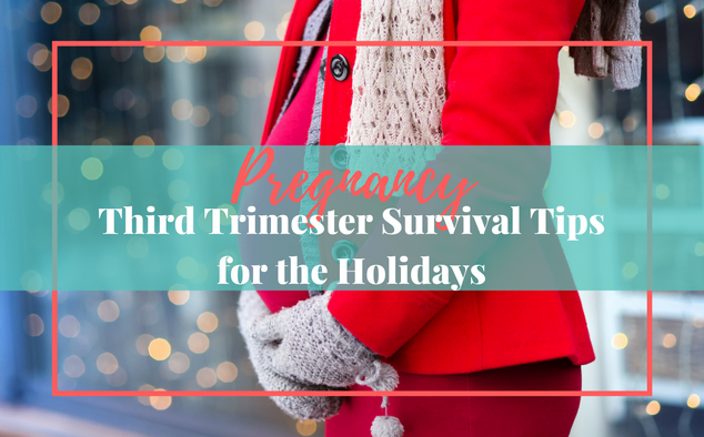 Third Trimester Survival Tips for the Holidays