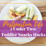2 Under Two – Toddler Snacks Hacks