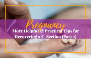 More Helpful & Practical Tips for Recovering a C-Section