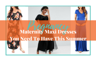 Maternity Maxi Dresses You Need To Have