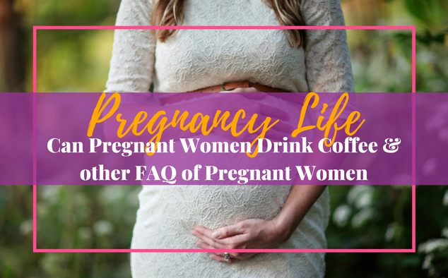 Can Pregnant Women Drink Coffee & Other Pregnancy FAQs