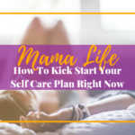 How To Kick Start Your Self Care Plan Right Now