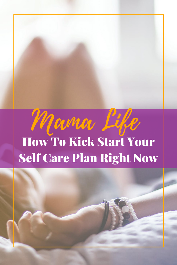 How to Kick Start Your Self Care Plan Right Now #selfcare #mamalife