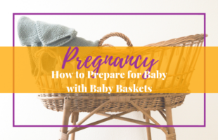 How to Prepare for Baby with Baby Baskets