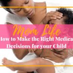 How to Make the Right Medical Decisions for your Child