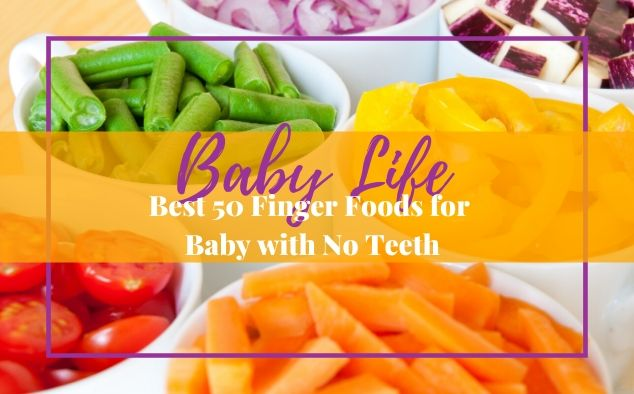 Best 50 Finger Foods for Baby with No Teeth